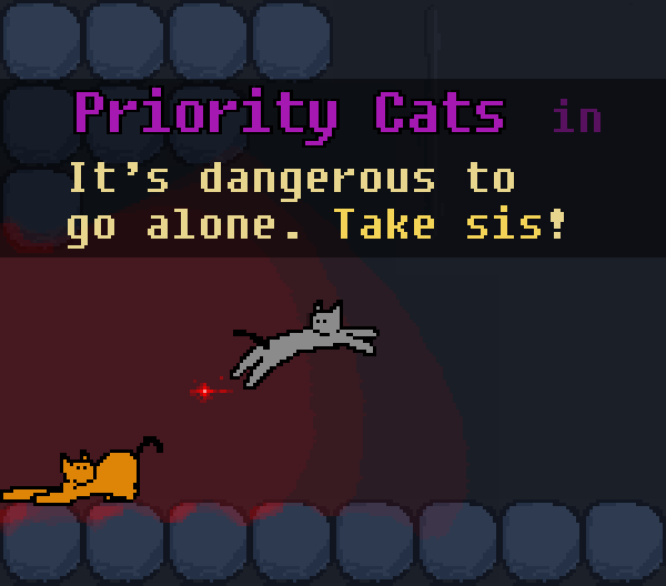 Priority Cats: It's dangerous to go alone. Take sis!
